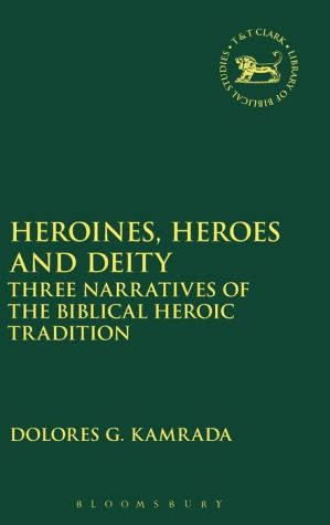 Heroines, Heroes and Deity: Three Narratives of the Biblical Heroic Tradition