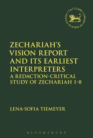Zechariah's Vision Report and Its Earliest Interpreters: A Redaction-Critical Study of Zechariah 1-8