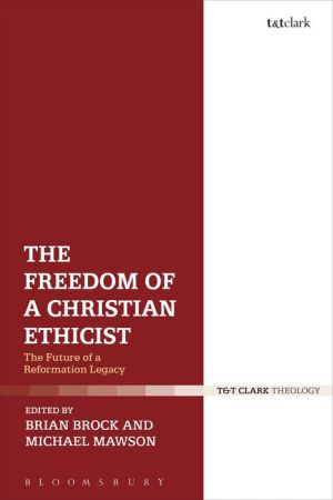 The Freedom of a Christian Ethicist: The Future of a Reformation Legacy