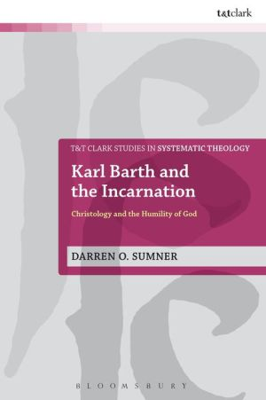 Karl Barth and the Incarnation: Christology and the Humility of God