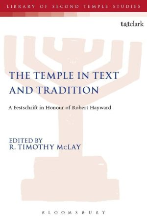 The Temple in Text and Tradition: A Festschrift in Honour of Robert Hayward