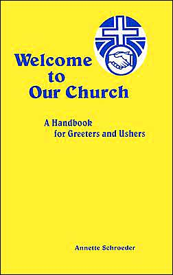 Welcome to Our Church: A Guide for Ushers and Greeters