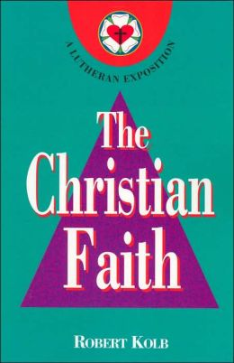 The Christian Faith: A Lutheran Exposition