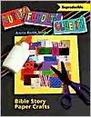 Cut It! Fold It! Glue It!: Bible Story Paper Crafts