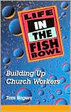 Life in the Fishbowl: Building up Church Workers