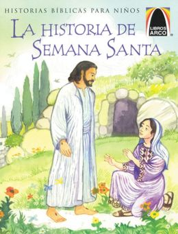 La Historia de Semana Santa / The Week That Led to Easter