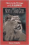 Not a Tame God: Christ in the Writings of C. S. Lewis