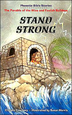 Stand Strong: The Parable of the Wise and Foolish Builders (Phonetic Bible Stories Series)