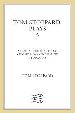 Tom Stoppard Plays 5: Arcadia, The Real Thing, Night and Day, Indian Ink, Hapgood