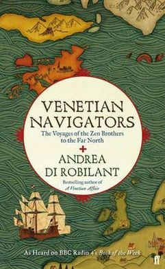Venetian Navigators: The Voyages of the Zen Brothers to the Far North