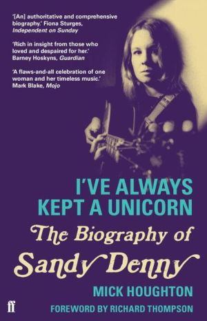 I've Always Kept a Unicorn: The Biography of Sandy Denny