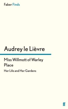 Miss Willmott of Warley Place: Her Life and Her Gardens