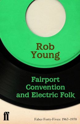 Fairport Convention and Electric Folk: Faber Forty-Fives: 1967?1970