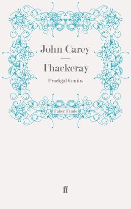Thackeray: Prodigal Genius