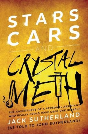 Stars, Cars and Crystal Meth: The Adventures of a Personal Assistant Who Really Could Have Used One Himself