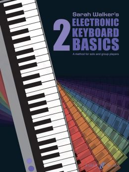 Electronic Keyboard Basics: A Method for Solo and Group Learning