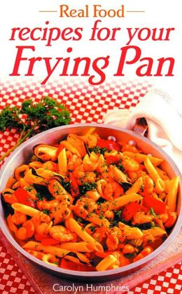 Real Food Recipes for Your Frying Pan