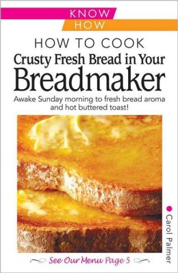 How to Cook Fresh Crusty Bread in your Breadmaker