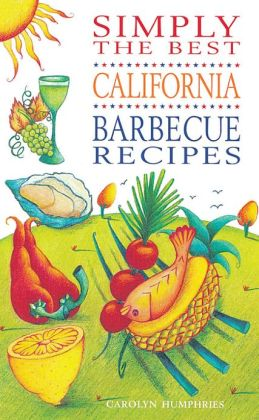 Simply the Best California BBQ Recipes