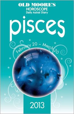 Old Moore's Horoscope 2013 Pisces