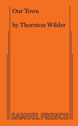 thornton wilder's our town back to Our town, by thornton wilder is a play that takes place in a small fictional town of grover's corner if emily had went back to a special occasion.