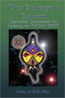 The Entheogenic Evolution: Psychedelics, Consciousness and Awakening the Human Spirit