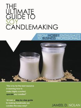 The Ultimate Guide To Soy Candlemaking From Hobby Enthusiasts To Business Professionals