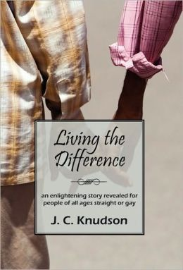 Living the Difference: An Enlightening Story Revealed for People of All Ages Straight or Gay