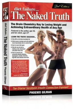 Diet Failure...The Naked Truth: The Brain Chemistry Key to Losing Weight and Achieving Extraordinary Health at Any Age