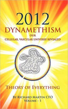 2012 Dynamethism Our Cellular, Vascular Universe Revealed
