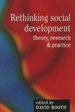 Rethinking Social Development: Theory, Research and Practice
