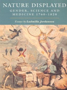 Nature Displayed: Gender, Science and Medicine 1760-1820