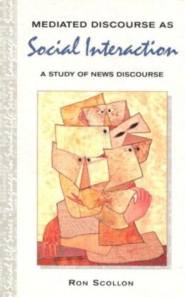 Mediated Discourse as Social Interaction: A Study of News Discourse