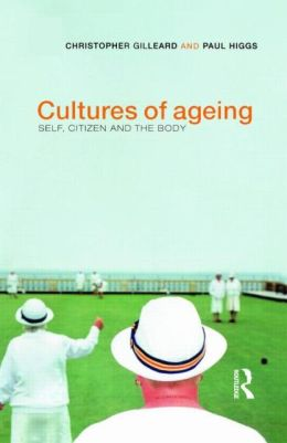 Cultures of Ageing: Self, Citizen and the Body