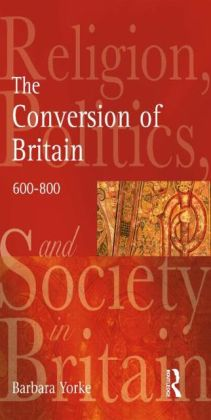 The Conversion of Britain: Religion, Politics and Society in Britain, 600-800
