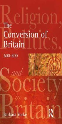 The Conversion of Britain: Religion, Politics and Society in Britain, 600-800