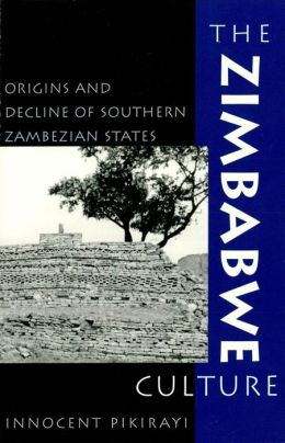 The Zimbabwe Culture: Origins and Decline of Southern Zambezian States