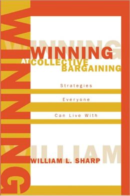 Winning at Collective Bargaining: Strategies Everyone Can Live With