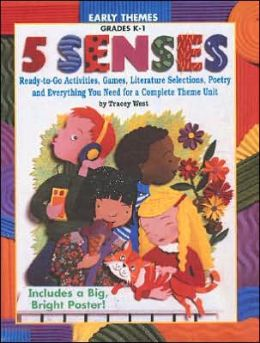 Five Senses: Ready-to-Go Activities, Games, Literature Selections, Poetry,& Everything You Need for a Complete Theme Unit