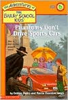 Phantoms Don't Drive Sports Cars (Adventures of the Bailey School Kids Series #32)