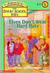 Elves Don't Wear Hard Hats (Adventures of the Bailey School Kids Series #17)