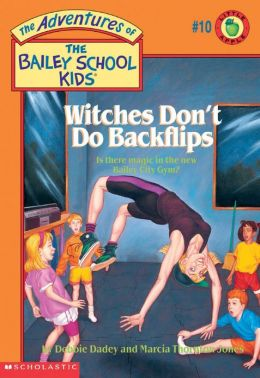 The Bailey School Kids #10: Witches Don't Do Backflips