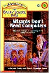 Wizards Don't Need Computers (Adventures of the Bailey School Kids Series #20)