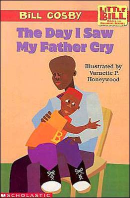 Day I Saw My Father Cry (Little Bill Series)