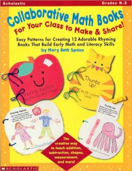 Collaborative Math Books for Your Class to Make and Share!: Easy Patterns for Creating 12 Adorable Rhyming Books That Build Early Math and Literacy Skills