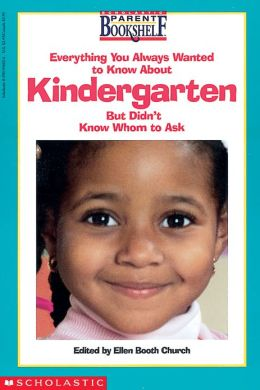 Everything You Always Wanted to Know About Kindergarten But Didn't Know Whom to Ask
