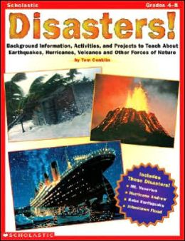 Disasters!: Background Information, Activities and Projects to Teach about Earthquakes, Hurricanes, Volcanoes and Other Forces