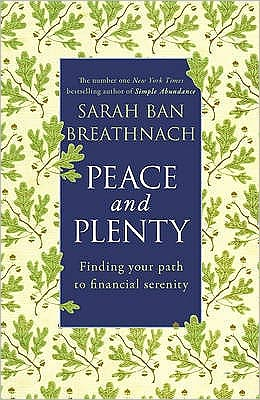 Peace and Plenty: Finding Your Path to Financial Security. by Sarah Ban Breathnach