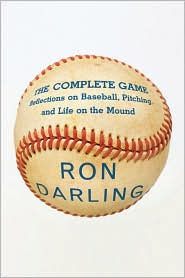 The Complete Game: Reflections on Baseball, Pitching, and Life on the Mound