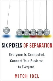 Six Pixels of Separation: Everyone Is Connected. Connect Your Business to Everyone